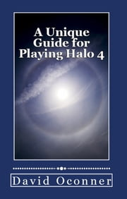 A Unique Guide for Playing Halo 4 ebook by David Oconner