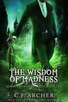 The Wisdom of Madness ekitaplar by C.J. Archer