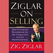 Ziglar on Selling - The Ultimate Handbook for the Complete Sales Professional audiobook by Zig Ziglar