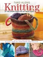 Take-Along Knitting ebook by Editors of North Light Books