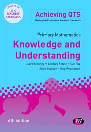 Primary Mathematics: Knowledge and Understanding ebook by Alice Hansen,Lindsey Ferrie,Mrs Sue Fox,Reg Wrathmell,Claire Mooney