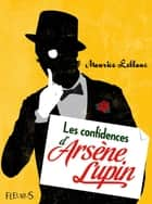 Les confidences d'Arsène Lupin ebook by Maurice Leblanc