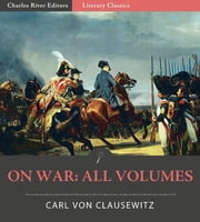 On War: All Volumes (Illustrated Edition) ebook by Carl von Clausewitz