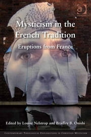 Mysticism in the French Tradition - Eruptions from France ebook by Dr Louise Nelstrop,Mr Bradley B Onishi,Asst Prof Patricia Z Beckman,Professor Mark McIntosh,Professor George Pattison,Professor Oliver Davies