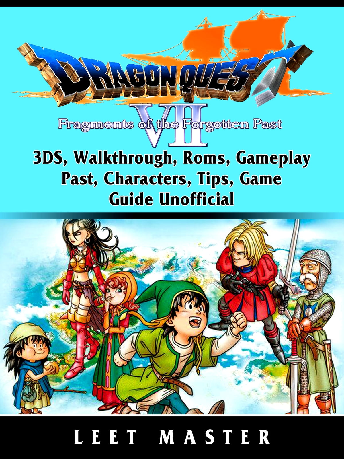 Dragon Quest VII Fragments of a Forgotten Past, 3DS, Walkthrough, Roms,  Gameplay, Past, Characters, Tips, Game Guide Unofficial ebook by Leet  Master -