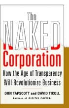 The Naked Corporation - How the Age of Transparency Will Revolutionize Business ebook by Don Tapscott, David Ticoll