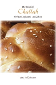 The Torah of Challah - Giving Challah to the Kohen ebook by Peretz Rivkin