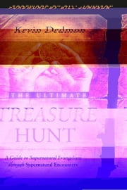 The Ultimate Treasure Hunt: A Guide to Supernatural Evangelism Through Supernatural Encounters ebook by Kevin Dedmon