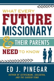 What Every Future Missionary and Their Parents Need to Know ebook by Ed J. Pinegar