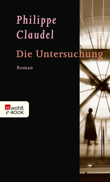 Die Untersuchung ebook by Philippe Claudel