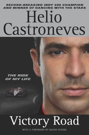 Victory Road - The Ride of My Life ebook by Helio Castroneves,Roger Penske
