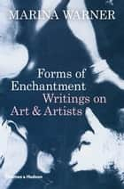 Forms of Enchantment - Writings on Art & Artists eBook by Marina Warner