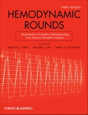 Hemodynamic Rounds - Interpretation of Cardiac Pathophysiology from Pressure Waveform Analysis ebook by Morton J. Kern,Michael J. Lim,James A. Goldstein