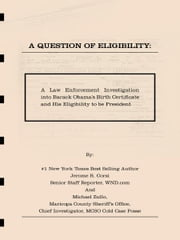 A Question of Eligibity: A Law Enforcement Investigation into Barack Obama's Birth Certificate and His Eligibility to be President ebook by Jerome R. Corsi, Michael Zullo, Joe Arpaio