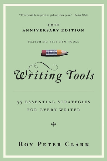 Writing Tools - 55 Essential Strategies for Every Writer ebook by Roy Peter Clark