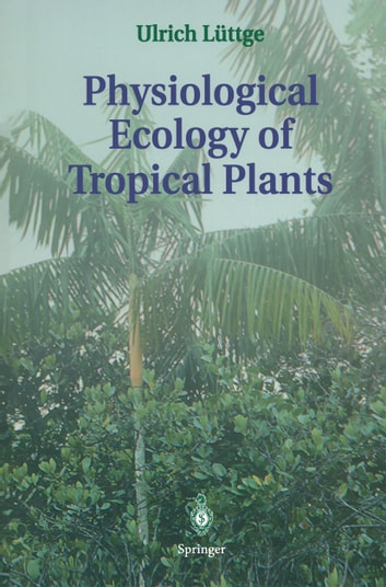 Physiological Ecology of Tropical Plants ebook by Ulrich Lüttge