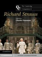 The Cambridge Companion to Richard Strauss ebook by Charles Youmans