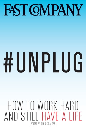 #Unplug: How to Work Hard and Still Have a Life ebook by Chuck Salter