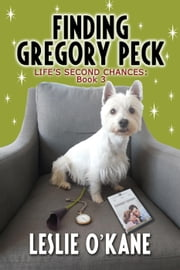 Finding Gregory Peck - Life's Second Chances, #3 ebook by Leslie O'Kane