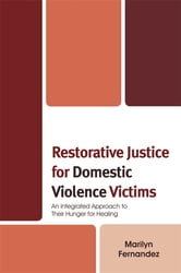Restorative Justice for Domestic Violence Victims - An Integrated Approach to Their Hunger for Healing ebook by Marilyn Fernandez