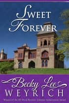 Sweet Forever ebook by Becky Lee Weyrich