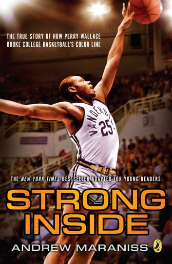 Strong Inside (Young Readers Edition) - The True Story of How Perry Wallace Broke College Basketball's Color Line ebook by Andrew Maraniss