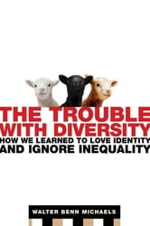 The Trouble with Diversity - How We Learned to Love Identity and Ignore Inequality ebook by Walter Benn Michaels