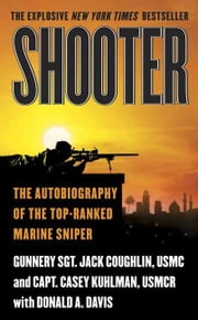 Shooter - The Autobiography of the Top-Ranked Marine Sniper ebook by Jack Coughlin,Casey Kuhlman,Donald A. Davis