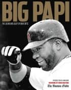 Big Papi - The Legend and Legacy of David Ortiz ebook by The Boston Globe, John Henry, Pedro Martinez