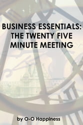 Business Essentials: the Twenty Five Minute Meeting ebook by O-O Happiness