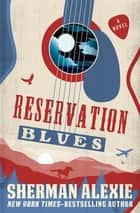 Reservation Blues - A Novel ebook by Sherman Alexie