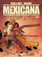 Mexicana - Tome 03 ebook by Matz, Mars, Gilles Mezzomo