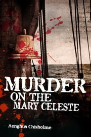 Murder on the Mary Celeste ebook by Aenghus Chisholme