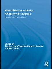 Hillel Steiner and the Anatomy of Justice - Themes and Challenges ebook by Stephen De Wijze,Matthew H. Kramer,Ian Carter