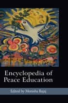 Encyclopedia of Peace Education ebook by Monisha Bajaj
