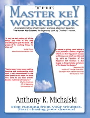 The Master Key Workbook - A complete method of self-mastery and goal attainment based on The Master Key System, the legendary book by Charles F. Haanel. ebook by Anthony R. Michalski