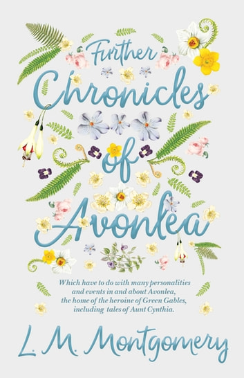 Further Chronicles Of Avonlea Which Have To Do With Many