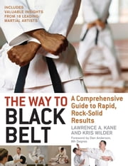 The Way to Black Belt - A Comprehensive Guide to Rapid, Rock-Solid Results ebook by Lawrence A. Kane,(Wilder, Kris) [A02] /,/,/