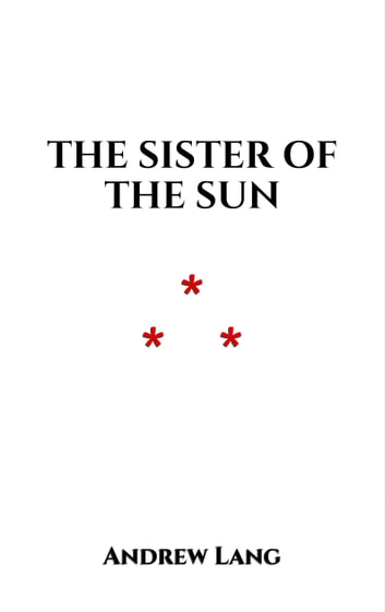 The Sister of the Sun ebook by Andrew Lang