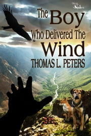 The Boy Who Delivered the Wind ebook by Thomas L. Peters