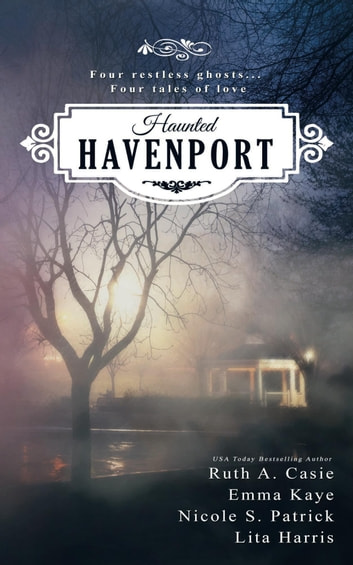 Haunted Havenport - A Romance Novella Boxed Set ebook by Ruth A. Casie,Emma Kaye,Nicole S. Patrick,Lita Harris