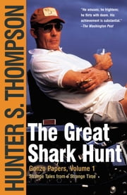 The Great Shark Hunt - Strange Tales from a Strange Time ebook by Hunter S. Thompson