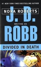 Divided in Death ebook by J. D. Robb