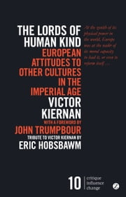 The Lords of Human Kind - European Attitudes to Other Cultures in the Imperial Age ebook by Victor Kiernan,John Trumpbour,Eric Hobsbawm