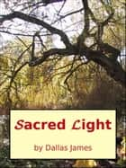 Sacred Light ebook by Dallas James