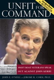 Unfit For Command - Swift Boat Veterans Speak Out Against John Kerry ebook by John E. O'Neill,Jerome R. Corsi