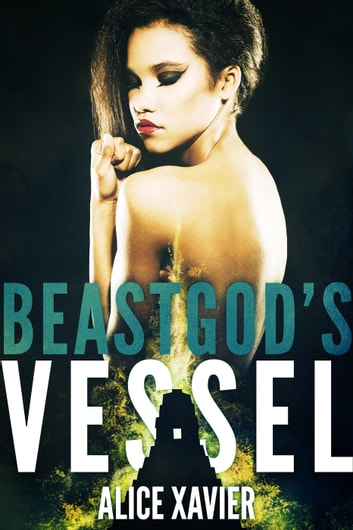 Beastgod's Vessel (Divine Monster Breeding Erotica) ebook by Alice Xavier