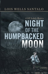 Night of the Humpbacked Moon - A Jill Szekely Mystery ebook by Lois Wells Santalo