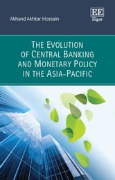 The Evolution of Central Banking and Monetary Policy in the Asia-Pacific ebook by Akhand Akhtar Hossain