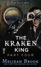 The Kraken King Part IV - The Kraken King and the Inevitable Abduction ebook by Meljean Brook